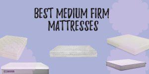 Best Medium Firm Mattresses 2019